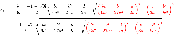 \begin{align}x_3=&-\frac{b}{3 a}+\frac{-1- \sqrt{3}{\mathrm{i}}}{2} \sqrt[3]{\frac{bc}{6a^2}-\frac{b^3}{27a^3}-\frac{d}{2a} +\sqrt{{\color{red}\left(\frac{bc}{6a^2}-\frac{b^3}{27a^3}-\frac{d}{2a}\right)^2+ \left(\frac{c}{3a}-\frac{b^2}{9a^2}\right)^3}}}\\ &+\frac{-1+ \sqrt{3}{\mathrm{i}}}{2} \sqrt[3]{\frac{bc}{6a^2}-\frac{b^3}{27a^3}-\frac{d}{2a} -\sqrt{{\color{red}\left(\frac{bc}{6a^2}-\frac{b^3}{27a^3}-\frac{d}{2a}\right)^2+ \left(\frac{c}{3a}-\frac{b^2}{9a^2}\right)^3}}}\end{align}