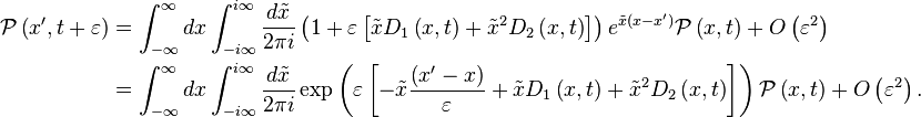 \begin{align} \mathcal{P}\left( x^{\prime },t+\varepsilon \right) &  = \int_{-\infty }^\infty dx\int_{-i\infty }^{i\infty } \frac{d\tilde{x}}{2\pi i} \left(1+\varepsilon \left[ \tilde{x}D_{1}\left( x,t\right) +\tilde{x}^{2}D_{2}\left( x,t\right) \right] \right) e^{\tilde{x}\left(x-x^{\prime }\right) }\mathcal{P}\left( x,t\right) +O\left( \varepsilon ^{2}\right) \\ & =\int_{-\infty }^\infty  dx\int_{-i\infty }^{i\infty }\frac{d\tilde{x}}{2\pi i}\exp \left( \varepsilon \left[ -\tilde{x}\frac{\left( x^{\prime}-x\right) }{\varepsilon }+\tilde{x}D_{1}\left( x,t\right) +\tilde{x}^{2}D_{2}\left( x,t\right) \right] \right) \mathcal{P}\left( x,t\right) +O\left(\varepsilon ^{2}\right). \end{align}