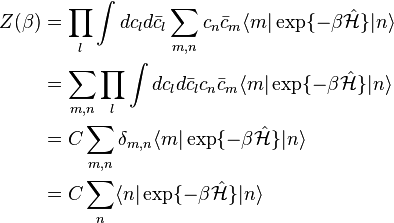 \begin{align} Z(\beta) &=\prod_l \int dc_l d\bar{c}_l \sum_{m,n} c_n \bar{c}_m  \langle m \vert \exp\{ -\beta\hat{\mathcal{H}} \} \vert n \rangle \\  &=\sum_{m,n} \prod_l \int dc_l d\bar{c}_l c_n \bar{c}_m  \langle m \vert \exp\{ -\beta\hat{\mathcal{H}} \} \vert n \rangle \\  &=C \sum_{m,n} \delta_{m,n} \langle m \vert \exp\{ -\beta\hat{\mathcal{H}} \} \vert n \rangle \\  &=C \sum_n \langle n \vert \exp\{ -\beta\hat{\mathcal{H}} \} \vert n \rangle \\ \end{align}