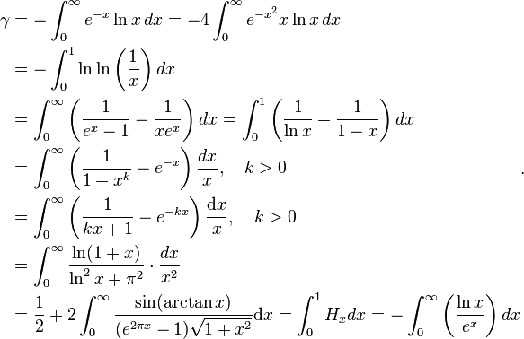 \begin{align}\gamma &= - \int_0^\infty { e^{-x} \ln x }\,dx = -4\int_0^\infty { e^{-x^2} x \ln x }\,dx\\  &= -\int_0^1 \ln\ln\left (\frac{1}{x}\right) dx \\  &= \int_0^\infty \left (\frac1{e^x-1}-\frac1{xe^x} \right)dx = \int_0^1\left(\frac 1{\ln x} + \frac 1{1-x}\right)dx\\  &= \int_0^\infty \left (\frac1{1+x^k}-e^{-x} \right)\frac{dx}{x},\quad k>0\\  &= \int_0^\infty \left(\frac1{kx+1} - e^{-kx}\right)\frac{\mathrm{d}x}{x},\quad k>0\\  &= \int_0^{\infty}\frac{\ln(1+x)}{\ln^2 x + \pi^2}\cdot\frac{dx}{x^2}\\  &= \frac{1}{2} + 2\int_0^\infty \frac{\sin(\arctan x)}{(e^{2\pi x} - 1)\sqrt{1 + x^2}} \mathrm{d}x= \int_0^1 H_{x} dx = -\int_0^\infty \left (\frac{\ln x}{e^x} \right)dx  \end{align}.
