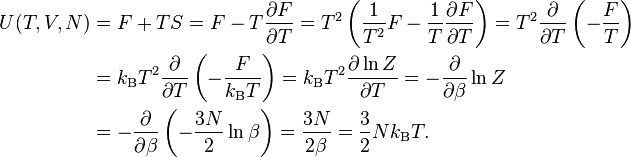 \begin{align} U(T,V,N) & =F+TS=F-T\frac{\partial F}{\partial T}=T^{2}\left(\frac{1}{T^{2}}F-\frac{1}{T}\frac{\partial F}{\partial T}\right)=T^{2}\frac{\partial}{\partial T}\left(-\frac{F}{T}\right)\\  & =k_{\mathrm{B}}T^{2}\frac{\partial}{\partial T}\left(-\frac{F}{k_{\mathrm{B}}T}\right)=k_{\mathrm{B}}T^{2}\frac{\partial\ln Z}{\partial T}=-\frac{\partial}{\partial\beta}\ln Z\\  & =-\frac{\partial}{\partial\beta}\left(-\frac{3N}{2}\ln\beta\right)=\frac{3N}{2\beta}=\frac{3}{2}Nk_{\mathrm{B}}T. \end{align}