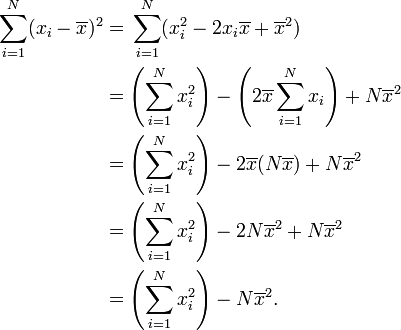 \begin{align} \sum_{i=1}^N (x_i - \overline{x})^2 & = {} \sum_{i=1}^N (x_i^2 - 2 x_i\overline{x} + \overline{x}^2) \\ & {} = \left(\sum_{i=1}^N x_i^2\right) - \left(2 \overline{x} \sum_{i=1}^N x_i\right) + N\overline{x}^2 \\ & {} = \left(\sum_{i=1}^N x_i^2\right) - 2 \overline{x} (N\overline{x}) + N\overline{x}^2 \\ & {} = \left(\sum_{i=1}^N x_i^2\right) - 2N\overline{x}^2 + N\overline{x}^2 \\ & {} = \left(\sum_{i=1}^N x_i^2\right) - N\overline{x}^2. \end{align}