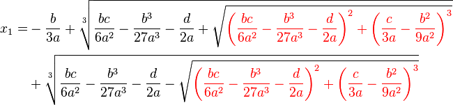 \begin{align}x_1=&-\frac{b}{3 a}+ \sqrt[3]{\frac{bc}{6a^2}-\frac{b^3}{27a^3}-\frac{d}{2a}+\sqrt{{\color{red}\left(\frac{bc}{6a^2}-\frac{b^3}{27a^3}-\frac{d}{2a}\right)^2+ \left(\frac{c}{3a}-\frac{b^2}{9a^2}\right)^3}}}\\ &+\sqrt[3]{\frac{bc}{6a^2}-\frac{b^3}{27a^3}-\frac{d}{2a}-\sqrt{{\color{red}\left(\frac{bc}{6a^2}-\frac{b^3}{27a^3}-\frac{d}{2a}\right)^2+ \left(\frac{c}{3a}-\frac{b^2}{9a^2}\right)^3}}}\end{align}