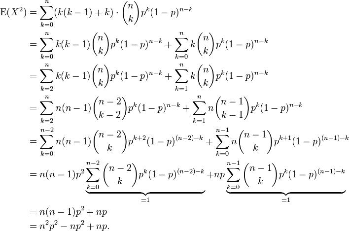\begin{align} \operatorname{E}(X^2) & = \sum_{k=0}^n (k(k - 1)+ k) \cdot {n\choose k}p^k(1-p)^{n-k} \\ & = \sum_{k=0}^n k ( k - 1 ) {n\choose k}p^k(1-p)^{n-k} + \sum_{k=0}^n k {n\choose k}p^k(1-p)^{n-k} \\ & = \sum_{k=2}^n k ( k - 1 ) {n\choose k}p^k(1-p)^{n-k} + \sum_{k=1}^n k {n\choose k}p^k(1-p)^{n-k} \\ & = \sum_{k=2}^n n ( n - 1 ) {n -2\choose k - 2}p^k(1-p)^{n-k} + \sum_{k=1}^n n {n - 1 \choose k - 1} p^k (1-p)^{n-k} \\ & = \sum_{k=0}^{n-2} n ( n - 1 ) {n -2\choose k}p^{k+2}(1-p)^{(n-2)-k} + \sum_{k=0}^{n-1} n {n - 1 \choose k} p^{k+1} (1-p)^{(n-1)-k} \\ & = n(n-1)p^2 \underbrace{\sum_{k=0}^{n-2} {n - 2 \choose k} p^k (1 - p)^{(n-2)-k}}_{= 1} + np \underbrace{ \sum_{k=0}^{n-1} {n - 1 \choose k} p^k (1-p)^{(n-1)-k}}_{=1} \\ & = n(n-1)p^2  + np \\ & = n^2p^2 - np^2 + np. \end{align}