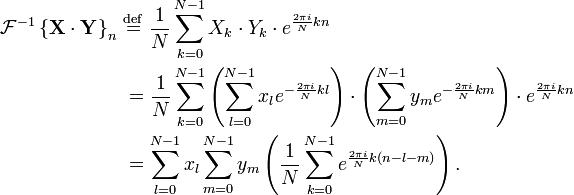 \begin{align} \mathcal{F}^{-1} \left \{ \mathbf{X\cdot Y} \right \}_n \ &\stackrel{\mathrm{def}}{=} \  \frac{1}{N} \sum_{k=0}^{N-1} X_k \cdot Y_k \cdot e^{\frac{2\pi i}{N} k n}\\  &= \frac{1}{N} \sum_{k=0}^{N-1} \left(\sum_{l=0}^{N-1} x_l e^{-\frac{2 \pi i}{N} k l}\right) \cdot \left(\sum_{m=0}^{N-1} y_m e^{-\frac{2 \pi i}{N} k m}\right) \cdot e^{\frac{2\pi i}{N} k n}\\  &= \sum_{l=0}^{N-1} x_l \sum_{m=0}^{N-1} y_m \left( \frac{1}{N} \sum_{k=0}^{N-1}  e^{\frac{2 \pi i}{N} k (n-l-m)} \right).  \end{align}