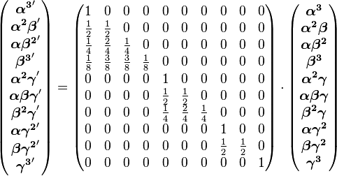 \begin{pmatrix} \boldsymbol{\alpha^3}'\\ \boldsymbol{\alpha^2\beta}'\\ \boldsymbol{\alpha\beta^2}'\\ \boldsymbol{\beta^3}'\\ \boldsymbol{\alpha^2\gamma}'\\ \boldsymbol{\alpha\beta\gamma}'\\ \boldsymbol{\beta^2\gamma}'\\ \boldsymbol{\alpha\gamma^2}'\\ \boldsymbol{\beta\gamma^2}'\\ \boldsymbol{\gamma^3}' \end{pmatrix}=\begin{pmatrix} 1&0&0&0&0&0&0&0&0&0\\ {1\over 2}&{1\over 2}&0&0&0&0&0&0&0&0\\ {1\over 4}&{2\over 4}&{1\over 4}&0&0&0&0&0&0&0\\ {1\over 8}&{3\over 8}&{3\over 8}&{1\over 8}&0&0&0&0&0&0\\ 0&0&0&0&1&0&0&0&0&0\\ 0&0&0&0&{1\over 2}&{1\over 2}&0&0&0&0\\ 0&0&0&0&{1\over 4}&{2\over 4}&{1\over 4}&0&0&0\\ 0&0&0&0&0&0&0&1&0&0\\ 0&0&0&0&0&0&0&{1\over 2}&{1\over 2}&0\\ 0&0&0&0&0&0&0&0&0&1 \end{pmatrix}\cdot\begin{pmatrix} \boldsymbol{\alpha^3}\\ \boldsymbol{\alpha^2\beta}\\ \boldsymbol{\alpha\beta^2}\\ \boldsymbol{\beta^3}\\ \boldsymbol{\alpha^2\gamma}\\ \boldsymbol{\alpha\beta\gamma}\\ \boldsymbol{\beta^2\gamma}\\ \boldsymbol{\alpha\gamma^2}\\ \boldsymbol{\beta\gamma^2}\\ \boldsymbol{\gamma^3} \end{pmatrix}