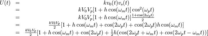 \begin{matrix}U(t)&=&kv_0(t)v_s(t) \\ \ &=&kV_0V_p[1+h\cos(\omega_mt)]\cos^2(\omega_pt) \\ \ & =&kV_0V_p[1+h\cos(\omega_mt)]\frac{1+\cos(2\omega_pt)}{2} \\ \ & =&\frac{kV_0V_p}{2}[1+h\cos(\omega_mt)+\cos(2\omega_pt)+\cos(2\omega_pt)h\cos(\omega_mt)] \\ \ & =&\frac{kV_0V_p}{2}[1+h\cos(\omega_mt)+\cos(2\omega_pt)+\frac{1}{2}h(\cos(2\omega_pt+\omega_mt)+cos(2\omega_pt-\omega_mt))]\end{matrix}