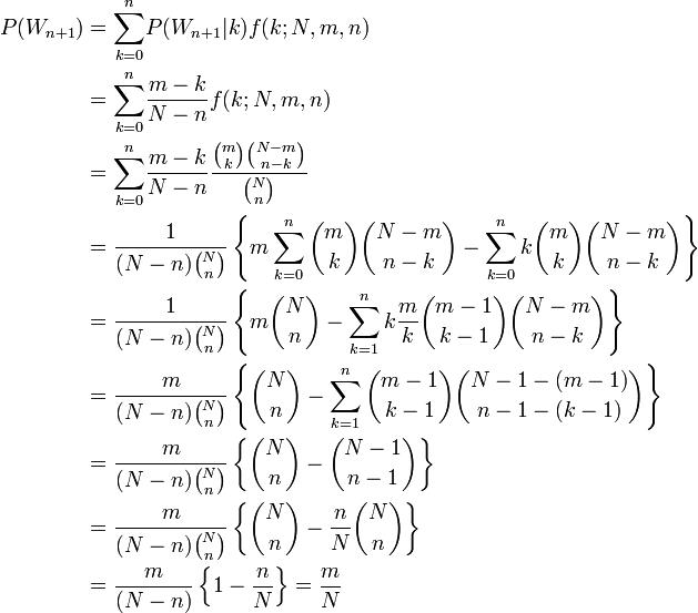 begin{align} P(W_{n+1}) & = {sum_{k=0}^n}P(W_{n+1}|k)f(k;N,m,n)\ & = {sum_{k=0}^n}frac{m-k}{N-n}f(k;N,m,n) \ & = {sum_{k=0}^n}frac{m-k}{N-n}frac{binom mk binom {N-m} {n-k}}{binom Nn} \ & = frac{1}{(N-n)binom Nn} left { msum_{k=0}^n binom mk binom {N-m} {n-k} - sum_{k=0}^n kbinom mk binom {N-m} {n-k}right } \ & = frac{1}{(N-n)binom Nn}left{ mbinom Nn - sum_{k=1}^n kfrac{m}{k} binom {m-1}{k-1} binom {N-m} {n-k}right } \ & = frac{m}{(N-n)binom Nn}left{ binom Nn - sum_{k=1}^n binom {m-1}{k-1} binom {N-1-(m-1)} {n-1-(k-1)}right } \ & = frac{m}{(N-n)binom Nn}left{ binom Nn - binom {N-1}{n-1}right } \ & = frac{m}{(N-n)binom Nn}left{ binom Nn - frac{n}{N}binom Nnright } \ & = frac{m}{(N-n)}left{ 1 - frac{n}{N} right} = frac{m}{N} end{align}