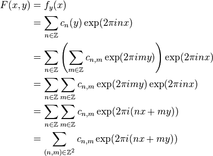 \begin{align} F(x,y) &= f_y(x) \\ &= \sum_{n\in\mathbb{Z}} c_n(y) \exp(2\pi inx) \\ &= \sum_{n\in\mathbb{Z}}\left(\sum_{m\in\mathbb{Z}}c_{n,m} \exp(2\pi imy)\right)\exp(2\pi inx) \\ &= \sum_{n\in\mathbb{Z}} \sum_{m\in\mathbb{Z}}c_{n,m} \exp(2\pi imy)\exp(2\pi inx) \\ &= \sum_{n\in\mathbb{Z}} \sum_{m\in\mathbb{Z}}c_{n,m} \exp(2\pi i(nx+my)) \\ &= \sum_{(n,m)\in\mathbb{Z}^2} c_{n,m}\exp(2\pi i(nx+my)) \end{align}