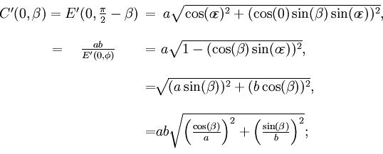 begin{matrix}{}_{color{white}.}C'(0,beta)=E'(0,frac{pi}{2}-beta)!!&=&!!asqrt{cos(o!varepsilon)^2+(cos(0)sin(beta)sin(o!varepsilon))^2},qquad=quadfrac{ab}{E'(0,phi)}!!!&=&!!!!!!!asqrt{1-(cos(beta)sin(o!varepsilon))^2},qquadqquadquad&=&!!!!!!sqrt{(asin(beta))^2+(bcos(beta))^2},qquadqquadquad&=&!!!!!!!!absqrt{left(frac{cos(beta)}{a}right)^2+left(frac{sin(beta)}{b}right)^2};qquadqquadquad{}^{color{white}.}end{matrix},!