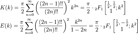 \begin{align} &K(k)=\frac{\pi}{2}\sum_{n=0}^{\infty}{\left(\frac{(2n-1)!!}{(2n)!!}\right)^2k^{2n}}=\frac{\pi}{2}\cdot{_2F_1}\left[\begin{matrix}\frac{1}{2},\frac{1}{2}\\1\end{matrix};k^2\right]\\ &E(k)=\frac{\pi}{2}\sum_{n=0}^{\infty}{\left(\frac{(2n-1)!!}{(2n)!!}\right)^2\frac{k^{2n}}{1-2n}}=\frac{\pi}{2}\cdot{_2F_1}\left[\begin{matrix}\frac{1}{2},-\frac{1}{2}\\1\end{matrix};k^2\right]\\ \end{align}
