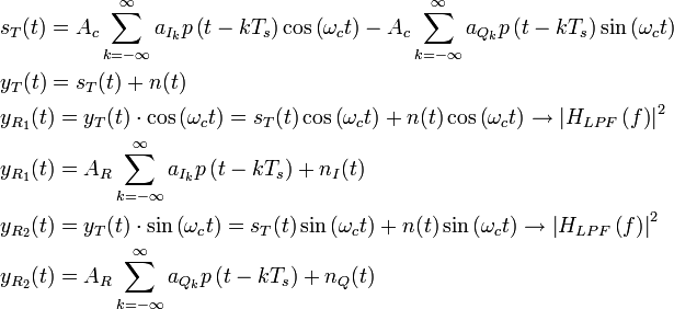 \begin{align}   & s_{T}(t)=A_{c}\sum\limits_{k=-\infty }^{\infty }{a_{I_{k}}p\left( t-kT_{s} \right)\cos \left( \omega _{c}t \right)-A_{c}\sum\limits_{k=-\infty }^{\infty }{a_{Q_{k}}p\left( t-kT_{s} \right)\sin \left( \omega _{c}t \right)}} \   & y_{T}(t)=s_{T}(t)+n(t) \   & y_{R_{1}}(t)=y_{T}(t)\cdot \cos \left( \omega _{c}t \right)=s_{T}(t)\cos \left( \omega _{c}t \right)+n(t)\cos \left( \omega _{c}t \right)\to \left| H_{LPF}\left( f \right) \right|^{2} \   & y_{R_{1}}(t)=A_{R}\sum\limits_{k=-\infty }^{\infty }{a_{I_{k}}p\left( t-kT_{s} \right)+n_{I}(t)} \   & y_{R_{2}}(t)=y_{T}(t)\cdot \sin \left( \omega _{c}t \right)=s_{T}(t)\sin \left( \omega _{c}t \right)+n(t)\sin \left( \omega _{c}t \right)\to \left| H_{LPF}\left( f \right) \right|^{2} \   & y_{R_{2}}(t)=A_{R}\sum\limits_{k=-\infty }^{\infty }{a_{Q_{k}}p\left( t-kT_{s} \right)+n_{Q}(t)} \  \end{align}
