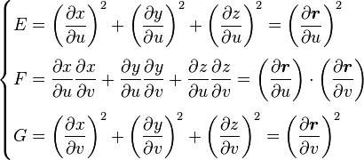 \begin{cases}  E = \left(\dfrac{\partial x}{\partial u}\right)^2 + \left(\dfrac{\partial y}{\partial u}\right)^2 + \left(\dfrac{\partial z}{\partial u}\right)^2 = \left( \dfrac{\partial \boldsymbol{r}}{\partial u} \right)^2 \\ [14pt]  F = \dfrac{\partial x}{\partial u}\dfrac{\partial x}{\partial v} + \dfrac{\partial y}{\partial u}\dfrac{\partial y}{\partial v} + \dfrac{\partial z}{\partial u}\dfrac{\partial z}{\partial v} = \left( \dfrac{\partial \boldsymbol{r}}{\partial u} \right) \cdot \left( \dfrac{\partial \boldsymbol{r}}{\partial v} \right)\\[14pt]  G = \left(\dfrac{\partial x}{\partial v}\right)^2 + \left(\dfrac{\partial y}{\partial v}\right)^2 + \left(\dfrac{\partial z}{\partial v}\right)^2 = \left( \dfrac{\partial \boldsymbol{r}}{\partial v} \right)^2 \end{cases}