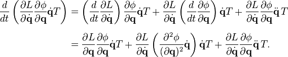 \begin{align} \frac{d}{dt} \left( \frac{\partial L}{\partial \dot{\mathbf{q}}} \frac{\partial \phi}{\partial \mathbf{q}} \dot{\mathbf{q}} T \right)  & = \left( \frac{d}{dt} \frac{\partial L}{\partial \dot{\mathbf{q}}} \right) \frac{\partial \phi}{\partial \mathbf{q}} \dot{\mathbf{q}} T + \frac{\partial L}{\partial \dot{\mathbf{q}}} \left( \frac{d}{dt} \frac{\partial \phi}{\partial \mathbf{q}} \right) \dot{\mathbf{q}} T + \frac{\partial L}{\partial \dot{\mathbf{q}}} \frac{\partial \phi}{\partial \mathbf{q}} \ddot{\mathbf{q}} \, T \\[6pt] & = \frac{\partial L}{\partial \mathbf{q}} \frac{\partial \phi}{\partial \mathbf{q}} \dot{\mathbf{q}} T + \frac{\partial L}{\partial \dot{\mathbf{q}}} \left( \frac{\partial^2 \phi}{(\partial \mathbf{q})^2} \dot{\mathbf{q}} \right) \dot{\mathbf{q}} T + \frac{\partial L}{\partial \dot{\mathbf{q}}} \frac{\partial \phi}{\partial \mathbf{q}} \ddot{\mathbf{q}} \, T. \end{align}