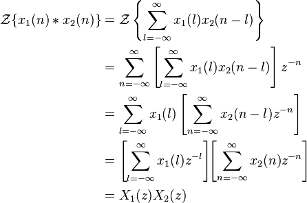 \begin{align} \mathcal{Z}\{x_1(n)*x_2(n)\} &= \mathcal{Z} \left \{\sum_{l=-\infty}^{\infty} x_1(l)x_2(n-l) \right \} \\                                    &= \sum_{n=-\infty}^{\infty} \left [\sum_{l=-\infty}^{\infty} x_1(l)x_2(n-l) \right ]z^{-n}\\                                    &=\sum_{l=-\infty}^{\infty} x_1(l) \left [\sum_{n=-\infty}^{\infty} x_2(n-l)z^{-n} \right ]\\                                    &= \left [\sum_{l=-\infty}^{\infty} x_1(l)z^{-l} \right ] \! \!\left [\sum_{n=-\infty}^{\infty} x_2(n)z^{-n} \right ] \\                                    &=X_1(z)X_2(z) \end{align}