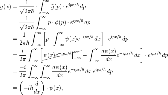 \begin{align} g(x) &= \frac{1}{\sqrt{2 \pi \hbar}} \cdot \int_{-\infty}^{\infty} \tilde{g}(p) \cdot e^{ipx/\hbar} \, dp \ &= \frac{1}{\sqrt{2 \pi \hbar}} \int_{-\infty}^{\infty} p \cdot \phi(p) \cdot e^{ipx/\hbar} \, dp \ &= \frac{1}{2 \pi \hbar} \int_{-\infty}^{\infty} \left[ p \cdot \int_{-\infty}^{\infty} \psi(x) e^{-ipx/\hbar} \, dx \right] \cdot e^{ipx/\hbar} \, dp \ &= \frac{i}{2 \pi} \int_{-\infty}^{\infty} \left[ \cancel{ \left. \psi(x) e^{-ipx/\hbar} \right|_{-\infty}^{\infty} } - \int_{-\infty}^{\infty} \frac{d\psi(x)}{dx} e^{-ipx/\hbar} \, dx \right] \cdot e^{ipx/\hbar} \, dp \ &= \frac{-i}{2 \pi} \int_{-\infty}^{\infty} \int_{-\infty}^{\infty} \frac{d\psi(x)}{dx} e^{-ipx/\hbar} \, dx \, e^{ipx/\hbar} \, dp \ &= \left( -i \hbar \frac{d}{dx} \right) \cdot \psi(x) ,\end{align}