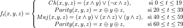 f_t(x,y,z) = \left\{\begin{matrix} Ch(x,y,z) = (x \wedge y) \vee (\lnot x \wedge z), & \mbox{si }0 \le t \le 19 \\ Parity(x,y,z) = x \oplus y \oplus z, & \mbox{si }20 \le t \le 39 \\ Maj(x,y,z) = (x \wedge y) \vee (x \wedge z) \vee (y \wedge z), & \mbox{si }40 \le t \le 59 \\ Parity(x,y,z) = x \oplus y \oplus z, & \mbox{si }60 \le t \le 79 \end{matrix}\right.