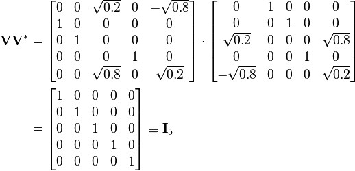 \begin{align}   \mathbf{V} \mathbf{V}^* &=   \begin{bmatrix}     0 & 0 & \sqrt{0.2} & 0 & -\sqrt{0.8} \\     1 & 0 &          0 & 0 &           0 \\     0 & 1 &          0 & 0 &           0 \\     0 & 0 &          0 & 1 &           0 \\     0 & 0 & \sqrt{0.8} & 0 &  \sqrt{0.2}   \end{bmatrix} \cdot    \begin{bmatrix}               0 & 1 & 0 & 0 &          0 \\               0 & 0 & 1 & 0 &          0 \\      \sqrt{0.2} & 0 & 0 & 0 & \sqrt{0.8} \\               0 & 0 & 0 & 1 &          0 \\     -\sqrt{0.8} & 0 & 0 & 0 & \sqrt{0.2}   \end{bmatrix} \\    &=   \begin{bmatrix}     1 & 0 & 0 & 0 & 0 \\     0 & 1 & 0 & 0 & 0 \\     0 & 0 & 1 & 0 & 0 \\     0 & 0 & 0 & 1 & 0 \\     0 & 0 & 0 & 0 & 1   \end{bmatrix} \equiv    \mathbf{I}_5 \end{align}