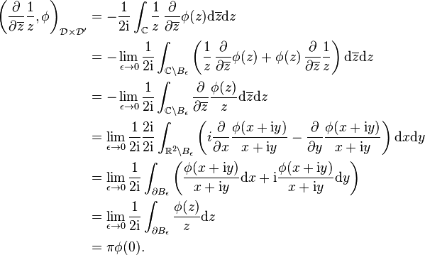 \begin{align} \left( \frac{\partial}{\partial \overline{z}} \frac{1}{z},\phi \right)_{\mathcal{D} \times \mathcal{D}'} &= - \frac{1}{2\mathrm{i}} \int_{\C} \frac{1}{z} \,\frac{\partial }{\partial \overline{z}}\phi(z) \mathrm{d} \overline{z} \mathrm{d} z\\ &= - \lim_{\epsilon \to 0} \frac{1}{2\mathrm{i}} \int_{\C \backslash B_\epsilon}  \left( \frac{1}{z} \,\frac{\partial }{\partial \overline{z}}\phi(z) + \phi(z)\,\frac{\partial }{\partial \overline{z}}\frac{1}{z}\right) \mathrm{d} \overline{z} \mathrm{d} z\\ &=- \lim_{\epsilon \to 0} \frac{1}{2\mathrm{i}} \int_{\C \backslash B_\epsilon} \frac{\partial}{\partial \overline{z}} \frac{\phi(z)}{z}  \mathrm{d} \overline{z} \mathrm{d} z\\ &= \lim_{\epsilon \to 0} \frac{1}{2\mathrm{i}}  \frac{2\mathrm{i}}{2\mathrm{i}} \int_{\R^2 \backslash B_\epsilon} \left( i\frac{\partial}{\partial x}\frac{\phi(x+\mathrm{i}y)}{x+\mathrm{i}y} - \frac{\partial}{\partial y}\frac{\phi(x+\mathrm{i}y)}{x+\mathrm{i}y} \right) \mathrm{d} x \mathrm{d} y\\ &= \lim_{\epsilon \to 0} \frac{1}{2\mathrm{i}} \int_{\partial B_\epsilon} \left( \frac{\phi(x+\mathrm{i}y)}{x + \mathrm{i}y} \mathrm{d} x + \mathrm{i}\frac{\phi(x+\mathrm{i}y)}{x + \mathrm{i}y} \mathrm{d} y\right)\\ &= \lim_{\epsilon \to 0}  \frac{1}{2\mathrm{i}} \int_{\partial B_\epsilon} \frac{\phi(z)}{z} \mathrm{d} z\\ &= \pi \phi(0). \end{align}