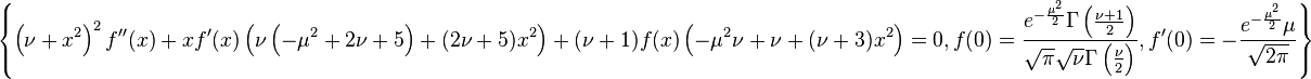 \left\{\left(\nu +x^2\right)^2 f''(x)+x f'(x) \left(\nu  \left(-\mu ^2+2    \nu +5\right)+(2 \nu +5) x^2\right)+(\nu +1) f(x) \left(-\mu ^2 \nu    +\nu +(\nu +3) x^2\right)=0,f(0)=\frac{e^{-\frac{\mu ^2}{2}} \Gamma    \left(\frac{\nu +1}{2}\right)}{\sqrt{\pi } \sqrt{\nu } \Gamma    \left(\frac{\nu }{2}\right)},f'(0)=-\frac{e^{-\frac{\mu ^2}{2}} \mu    }{\sqrt{2 \pi }}\right\}