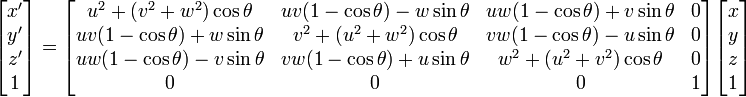\begin{bmatrix}x' \\ y' \\ z' \\ 1 \end{bmatrix} =  \begin{bmatrix} u^2 + (v^2 + w^2)\cos\theta   &  uv(1-\cos\theta)-w\sin\theta  &  uw(1-\cos\theta)+v\sin\theta  &  0 \\ uv(1-\cos\theta)+w\sin\theta  &  v^2 + (u^2 + w^2)\cos\theta   &  vw(1-\cos\theta)-u\sin\theta  &  0 \\ uw(1-\cos\theta)-v\sin\theta  &  vw(1-\cos\theta)+u\sin\theta  &  w^2 + (u^2 + v^2)\cos\theta   &  0 \\ 0 & 0 & 0 & 1 \end{bmatrix} \begin{bmatrix} x \\ y \\ z \\ 1 \end{bmatrix}