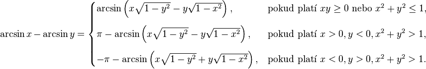 \arcsin x\,-\,\arcsin y = \begin{cases} \arcsin\left(x\sqrt{1-y^2} - y\sqrt{1-x^2}\right), & \text{pokud platí } xy \geq 0\text{ nebo }x^2 + y^2\leq 1,\\[12pt] \pi - \arcsin\left(x\sqrt{1-y^2} - y\sqrt{1-x^2}\right), & \text{pokud platí } x > 0, y < 0, x^2 + y^2 > 1,\\[12pt] - \pi - \arcsin\left(x\sqrt{1-y^2} + y\sqrt{1-x^2}\right), & \text{pokud platí } x < 0, y > 0, x^2 + y^2 > 1. \end{cases}