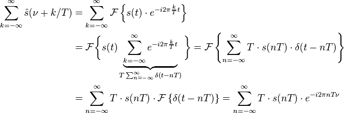 \begin{align} \sum_{k=-\infty}^{\infty} \hat s(\nu + k/T)  &= \sum_{k=-\infty}^{\infty} \mathcal{F}\left \{ s(t)\cdot e^{-i 2\pi\frac{k}{T}t}\right \}\\ &= \mathcal{F} \bigg \{s(t)\underbrace{\sum_{k=-\infty}^{\infty} e^{-i 2\pi\frac{k}{T}t}}_{T \sum_{n=-\infty}^{\infty} \delta(t-nT)}\bigg \} = \mathcal{F}\left \{\sum_{n=-\infty}^{\infty} T\cdot s(nT) \cdot \delta(t-nT)\right \}\\ &= \sum_{n=-\infty}^{\infty} T\cdot s(nT) \cdot \mathcal{F}\left \{\delta(t-nT)\right \} = \sum_{n=-\infty}^{\infty} T\cdot s(nT) \cdot e^{-i 2\pi nT \nu} \end{align}