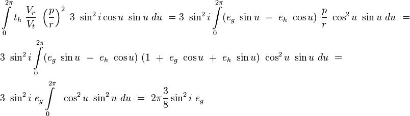 \begin{align}&\int\limits_{0}^{2\pi}t_h\ \frac{V_r}{V_t}\ \left(\frac{p}{r}\right)^2\ 3\ \sin^2 i \cos u\ \sin u\ du\ =3\ \sin^2 i \int\limits_{0}^{2\pi}(e_g\ \sin u\ -\ e_h\ \cos u)\ \frac{p}{r}\ \cos^2 u\ \sin u\ du \ = \\ &3\ \sin^2 i \int\limits_{0}^{2\pi}(e_g\ \sin u\ -\ e_h\ \cos u)\ (1\ +\ e_g\ \cos u\ +\ e_h\ \sin u)\ \cos^2 u\ \sin u\ du\ = \\&3\ \sin^2 i \ e_g\int\limits_{0}^{2\pi}\ \ \cos^2 u\ \sin^2 u\ du\ =\ 2\pi \frac{3}{8} \sin^2 i \ e_g\end{align}