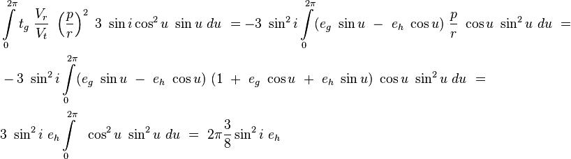 \begin{align}&\int\limits_{0}^{2\pi}t_g\ \frac{V_r}{V_t}\ \left(\frac{p}{r}\right)^2\ 3\ \sin i \cos^2 u\ \sin u\ du\ =-3\ \sin^2 i \int\limits_{0}^{2\pi}(e_g\ \sin u\ -\ e_h\ \cos u)\ \frac{p}{r}\ \cos u\ \sin^2 u\ du \ = \\ &-3\ \sin^2 i \int\limits_{0}^{2\pi}(e_g\ \sin u\ -\ e_h\ \cos u)\ (1\ +\ e_g\ \cos u\ +\ e_h\ \sin u)\ \cos u\ \sin^2 u\ du\ = \\&3\ \sin^2 i \ e_h\int\limits_{0}^{2\pi}\ \ \cos^2 u\ \sin^2 u\ du\ =\ 2\pi \frac{3}{8} \sin^2 i \ e_h\end{align}