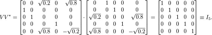 V  V^* = \begin{bmatrix} 0 & 0 & \sqrt{0.2} & 0 & \sqrt{0.8}\\ 1 & 0 & 0 & 0 & 0\\ 0 & 1 & 0 & 0 & 0\\ 0 & 0 & 0 & 1 & 0\\ 0 & 0 & \sqrt{0.8} & 0 & -\sqrt{0.2} \end{bmatrix} \cdot \begin{bmatrix} 0 & 1 & 0 & 0 & 0\\ 0 & 0 & 1 & 0 & 0\\ \sqrt{0.2} & 0 & 0 & 0 & \sqrt{0.8}\\ 0 & 0 & 0 & 1 & 0\\ \sqrt{0.8} & 0 & 0 & 0 & -\sqrt{0.2}\end{bmatrix} = \begin{bmatrix} 1 & 0 & 0 & 0 & 0\\ 0 & 1 & 0 & 0 & 0\\ 0 & 0 & 1 & 0 & 0\\ 0 & 0 & 0 & 1 & 0\\ 0 & 0 & 0 & 0 & 1\end{bmatrix}  \equiv I_5.