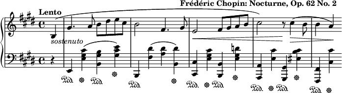 "{ \new PianoStaff << \new Staff { \relative c' { \key e \major \tempo ""Lento"" \partial 4 b4_\markup{ \italic ""sostenuto""}(  gis'4. a8 b dis e cis b2 fis4. gis8^\markup{ \bold ""Frédéric Chopin: Nocturne, Op. 62 No. 2""} e2\< fis8 gis a b cis2) r8\! cis4(\> b8 b4 a\!)} } \new Staff { \relative c, { \key e \major \clef ""bass"" \partial 4 r4   e\sustainOn <e' gis cis>\sustainOff(<b gis' b>\sustainOn <gis' cis e>\sustainOff) b,,\sustainOn <fis'' dis'>(<a dis> <dis b,>)\sustainOff <cis, cis,>\sustainOn <e gis cis>\sustainOff <b b,>\sustainOn <e gis d'>\sustainOff <a, a,>\sustainOn <e' cis'>\sustainOff <gis, gis,>\sustainOn <eis' cis' b>\sustainOff <fis, fis,>\sustainOn <cis' cis'>\sustainOff } } >> }"