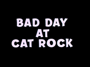 <i>Bad Day at Cat Rock</i>