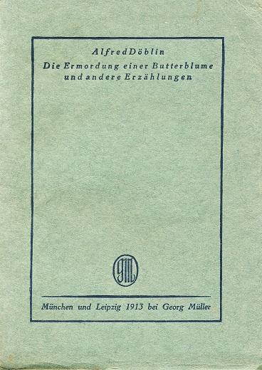 File Alfred Döblin Die Ermordung Einer Butterblume Und Andere Erzählungen 1913 Jpg Wikimedia Commons