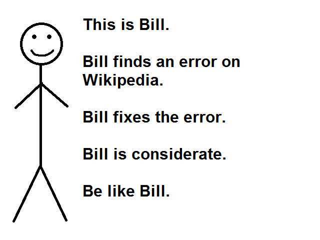"A stick figure next to the text ""This is Bill. Bill finds an error on Wikipedia. Bill fixes the error. Bill is considerate. Be like Bill."""