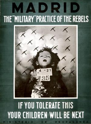 "A propaganda poster reading ""Madrid − The 'military' practice of the rebels"" at the top, and ""If you tolerate this your children will be next"" at the bottom; in the middle, a photomontage of a dead young child under a formation of bomber aircraft"