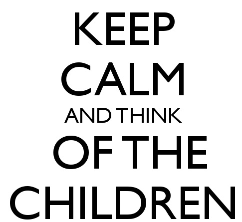 Keep calm and think of the children