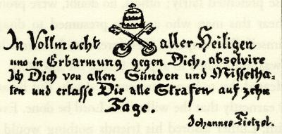 Oproštajnica, 1517. Prijevod: Sa autoritetom svih svetaca i sa milošću za vas, oslobađam vas svih grijeha i zločina i oslobađam vas od svih kazni za deset dana – Johann Tetzel.
