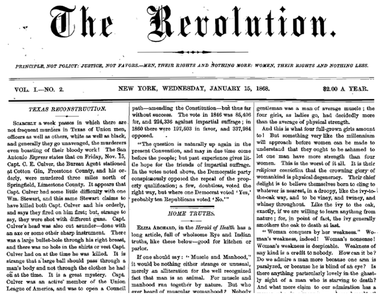 The Revolution Newspaper, started by Susan B. Anthony and Elizabeth Cady Stanton