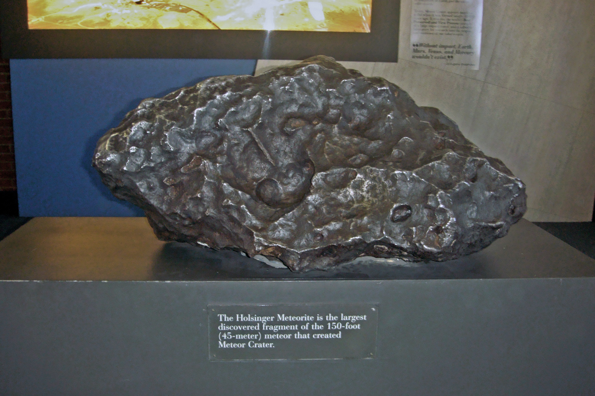 The Holsinger meteorite is the largest discovered fragment of the meteorite that created Meteor Crater and it is exhibited in the crater visitor center.