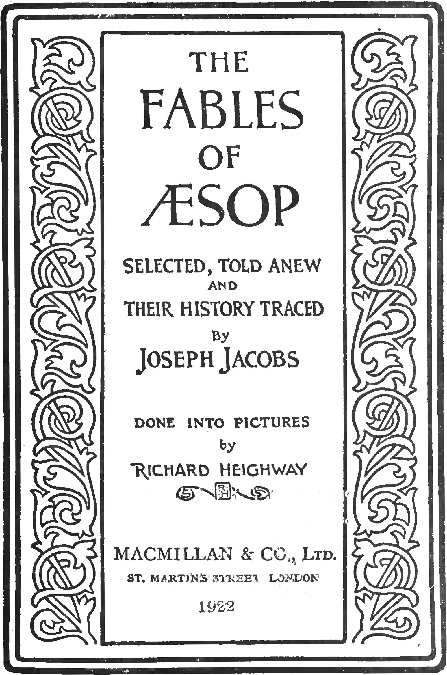 alt=THE FABLES OF ÆSOP SELECTED, TOLD ANEW AND THEIR HISTORY TRACED By JOSEPH JACOBS DONE INTO PICTURES by RICHARD HEIGHWAY MACMIILLAN & CO, Ltd. ST. MARTIN'S STREET, LONDON 1922.