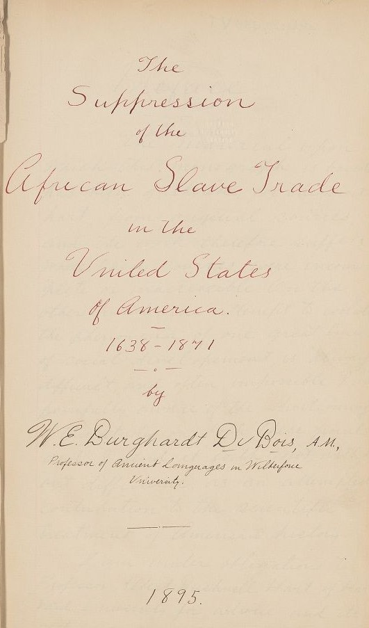 Title page of Du Bois' dissertation, Suppression of the African Slave Trade in the United States of America: 1638–1871.  (Wikimedia Commons) Du Bois was the first African-American to earn a doctorate from Harvard.