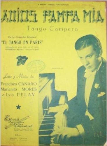 «Adiós pampa mía», escrita con Canaro e Ivo Pelay en 1945, también es uno de los tangos más difundidos de la historia, junto con «Uno».