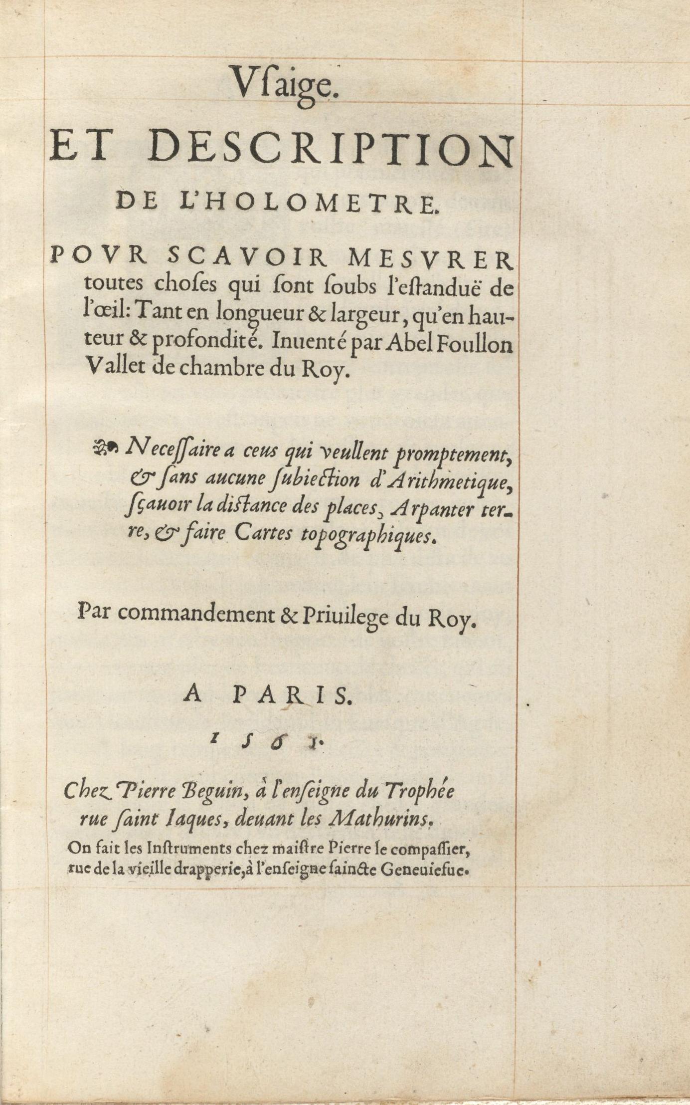 ''Usaige et description de l'holomètre'', 1567[http://beta.biblissima.fr/fr/ark:/43093/edata70de4d07e8029b4a65bd5e77bca46198f61fd249 L'usage & description de l'holometre. Paris (France) Pierre Béguin (libraire, 15..-15..), 1567 sur ''Biblissima''