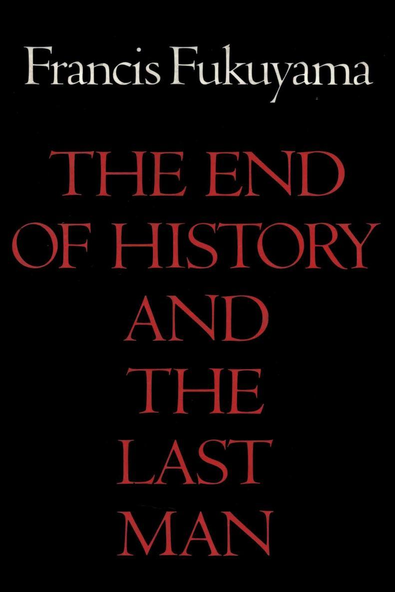 fukuyama thesis the end of history Democracy versus culture francis fukuyama began by describing the four most significant challenges to the thesis in his famed 1992 book, the end of history and the.