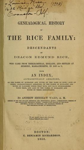 Andrew Henshaw Ward's A Genealogical History of the Rice Family: The Descendants of Deacon Edmund Rice, financed by members of the Rice family and published in 1858. - Edmund Rice (1638)
