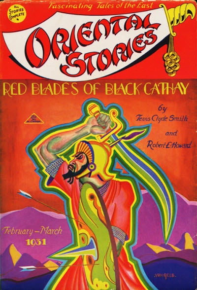 "Oriental Stories (Feb-Mar 1931) featuring ""Red Blades of Black Cathay"" by Howard and his best friend Tevis Clyde Smith. Oriental stories 193102 v1 n3.jpg"