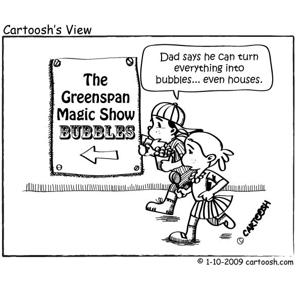 Cartoon - two children are going to see Alan Greenspan give a magic show - Greenspan can turn anything into a bubble... Even houses.