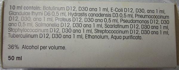 Una preparación hecha a partir de disoluciones decimales de peligrosos materiales, como botulina (toxina botulínica), E. colli, glándula timoidea de origen no especificado, bacterias pneumonia, pseudomona, proteus, salmonella, escarlatina, estafilococo, estreptococo y tuberculosis. El etanol está mencionado, pues está altamente diluido en alcohol.