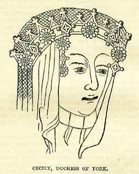 Cecily Neville (1415–1495), a daughter of Ralph Neville by his second wife Joan Beaufort. She married Richard, 3rd Duke of York by whom she was the mother of King Edward IV and King Richard III