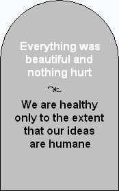 "A grey outline of a tombstone with ""Everything was beautiful and nothing hurt"" and ""We are healthy only to the extent that our ideas are humane"" written on it"